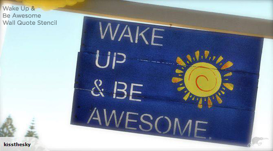 Stencil a sign to provide daily movitivation like this Wake Up & Be Awesome! http://www.cuttingedgestencils.com/be-awesome-DIY-wall-quote-stencil.html