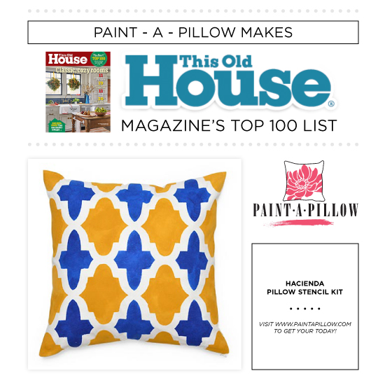 This Old House Magazine names Cutting Edge Stencils and Paint-A-Pillow in their Top 100 Best Home Products List. http://www.cuttingedgestencils.com/accent-pillow-stencil-kits.html
