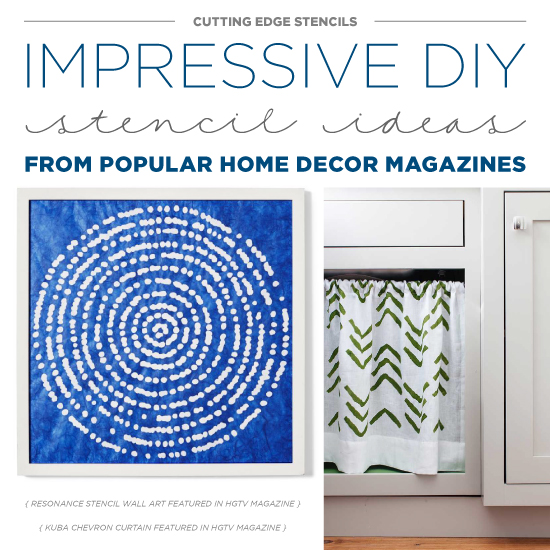 Easy DIY stencil projects using Cutting Edge Stencils were featuring in popular home decor publications.